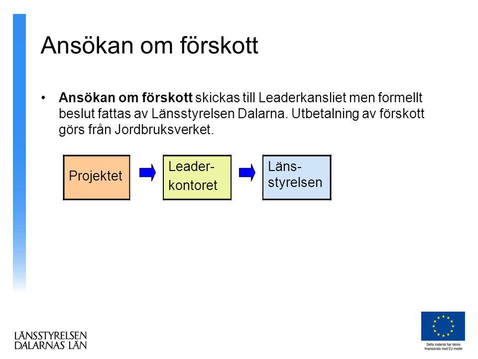 Ansökan om förskott •Ansökan om förskott skickas till Leaderkansliet men formellt beslut fattas av Länsstyrelsen Dalarna.