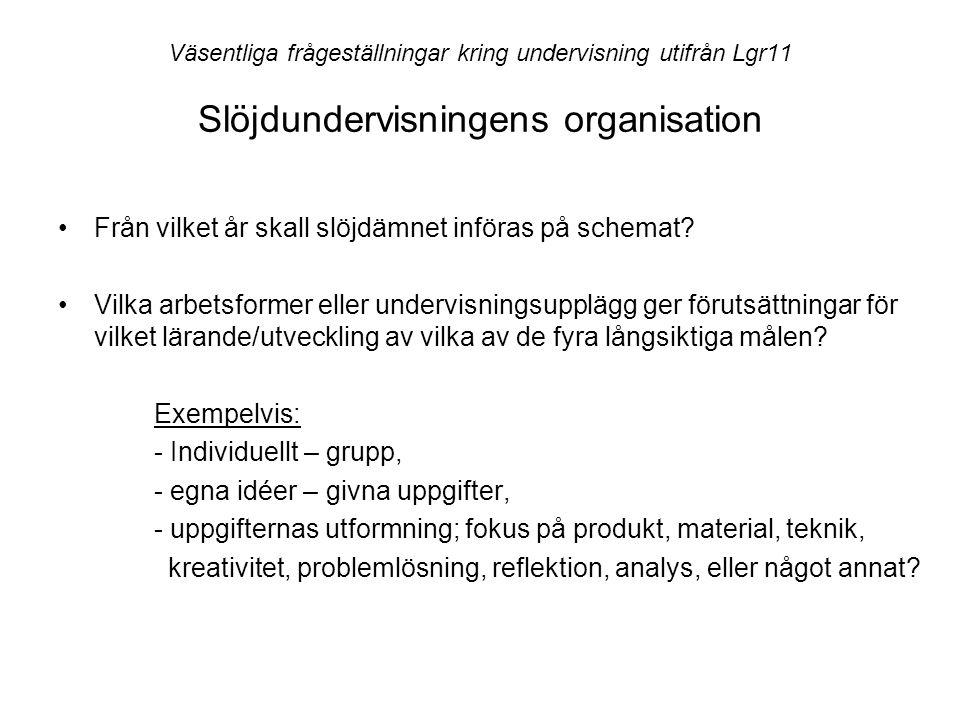 Väsentliga frågeställningar kring undervisning utifrån Lgr11 Slöjdundervisningens organisation •Från vilket år skall slöjdämnet införas på schemat.
