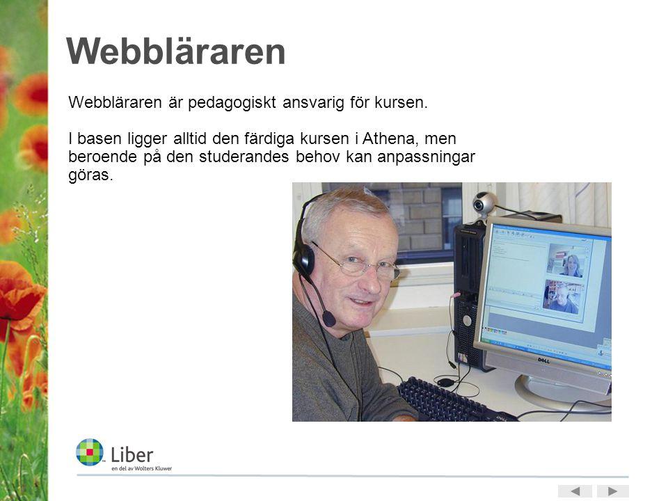 Webbläraren Webbläraren är pedagogiskt ansvarig för kursen. I basen ligger alltid den färdiga kursen i Athena, men beroende på den studerandes behov k