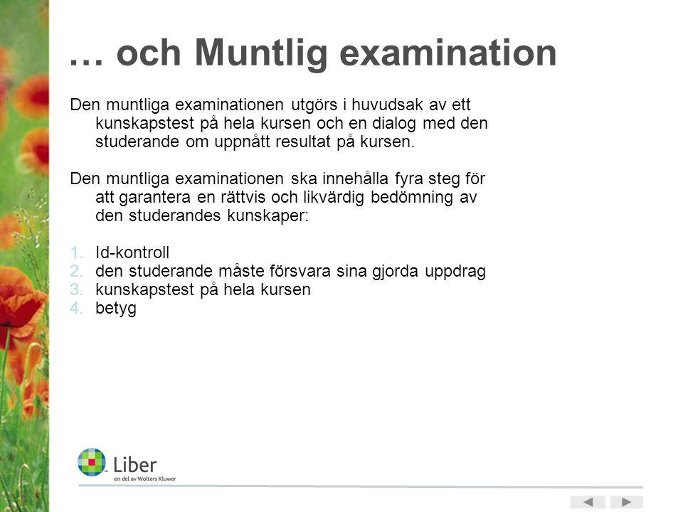 … och Muntlig examination Den muntliga examinationen utgörs i huvudsak av ett kunskapstest på hela kursen och en dialog med den studerande om uppnått