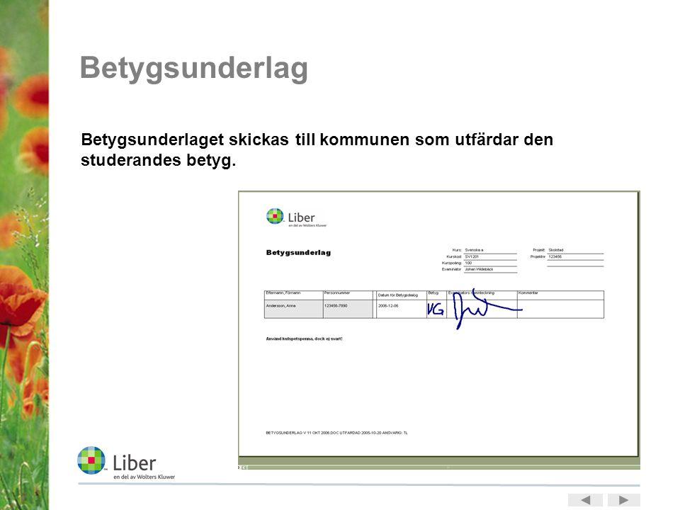 Betygsunderlag Betygsunderlaget skickas till kommunen som utfärdar den studerandes betyg.