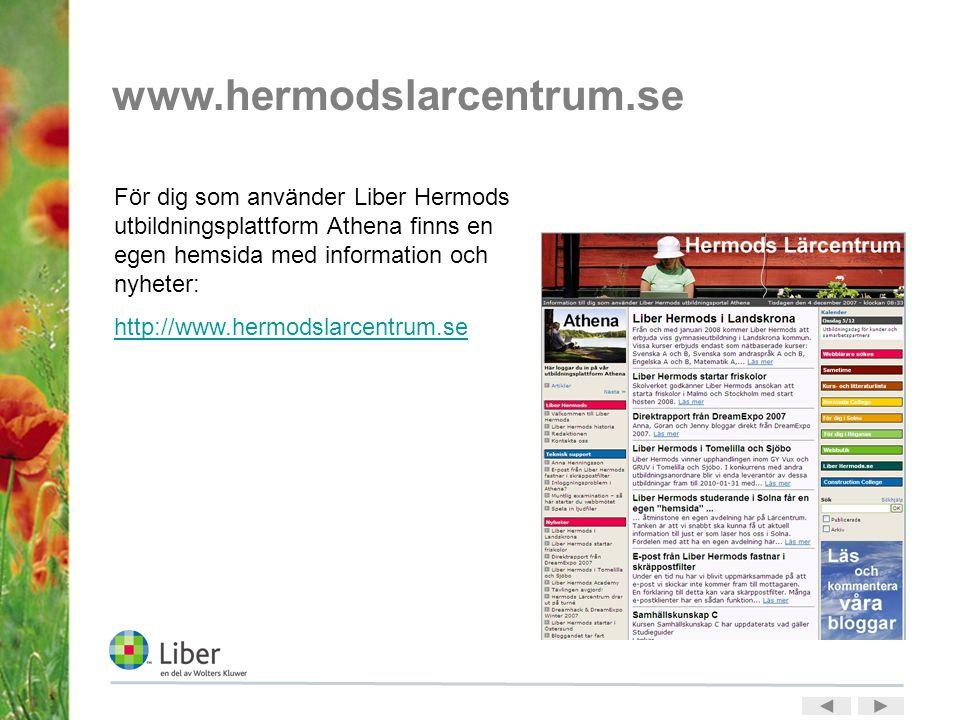 www.hermodslarcentrum.se För dig som använder Liber Hermods utbildningsplattform Athena finns en egen hemsida med information och nyheter: http://www.