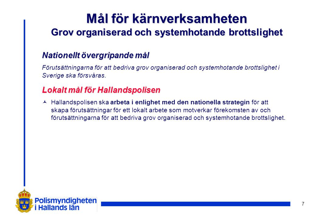 7 Mål för kärnverksamheten Grov organiserad och systemhotande brottslighet Nationellt övergripande mål Förutsättningarna för att bedriva grov organise