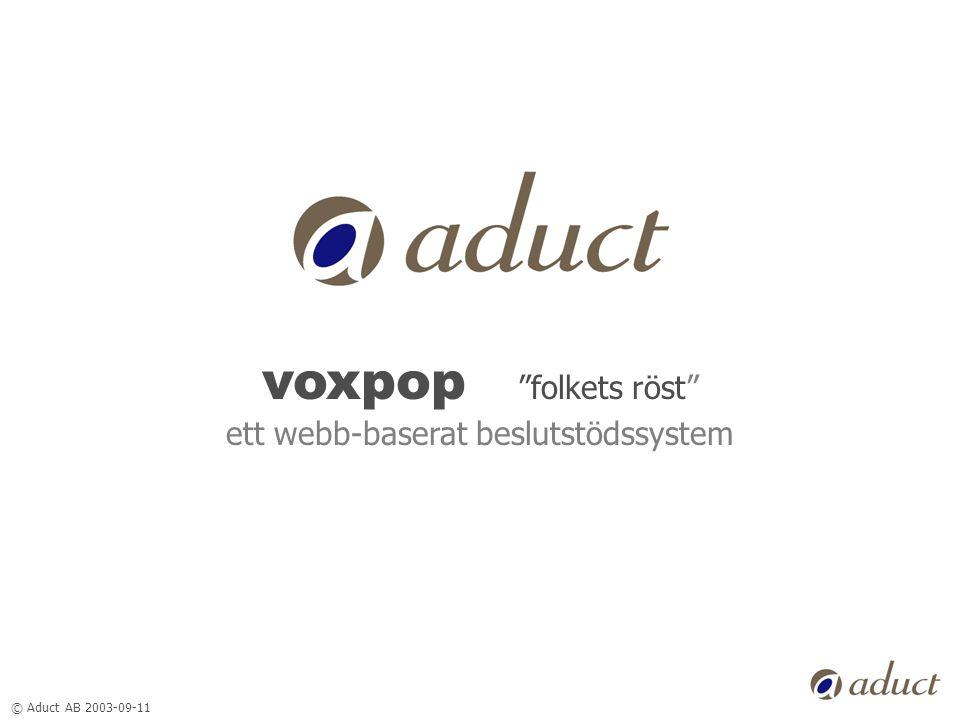 © Aduct AB 2003-09-11 voxpop folkets röst ett webb-baserat beslutstödssystem