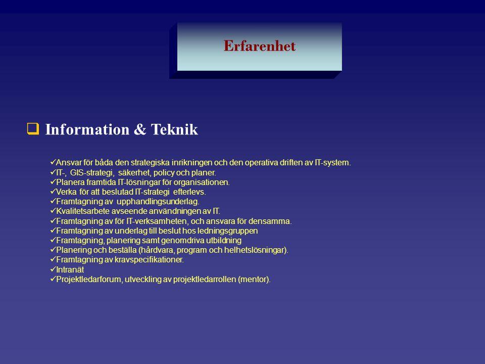  Information & Teknik  Ansvar för båda den strategiska inrikningen och den operativa driften av IT-system.  IT-, GIS-strategi, säkerhet, policy och