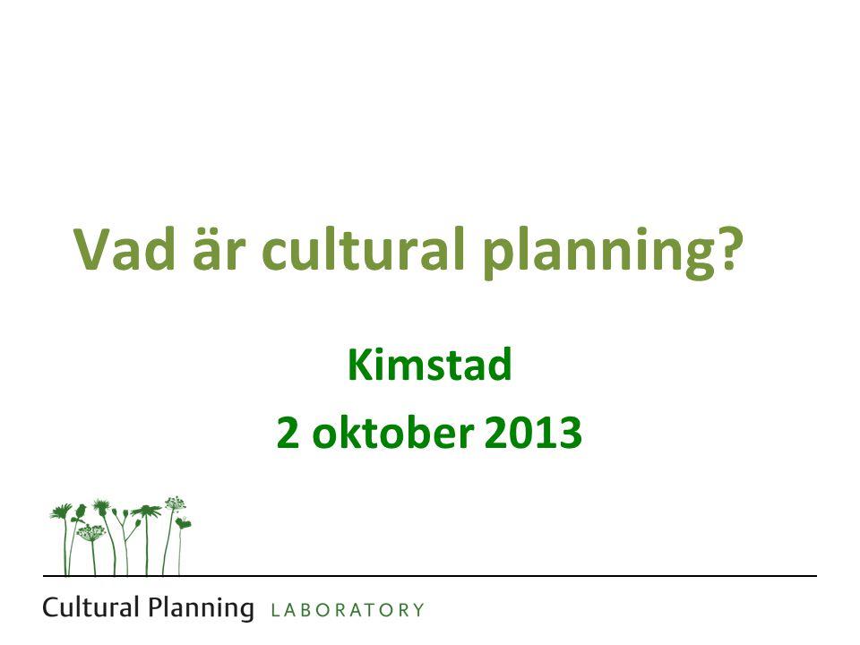 Vad är cultural planning Kimstad 2 oktober 2013