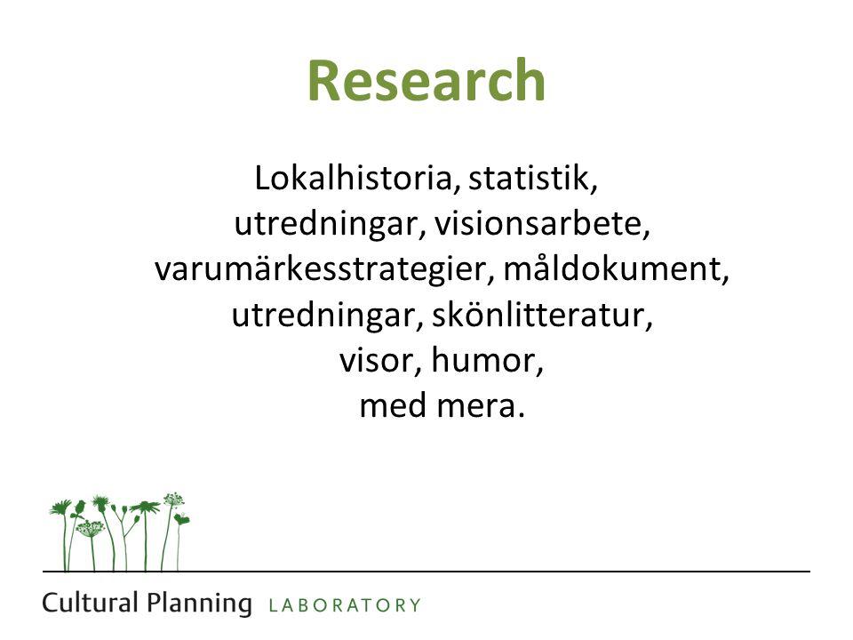 Research Lokalhistoria, statistik, utredningar, visionsarbete, varumärkesstrategier, måldokument, utredningar, skönlitteratur, visor, humor, med mera.