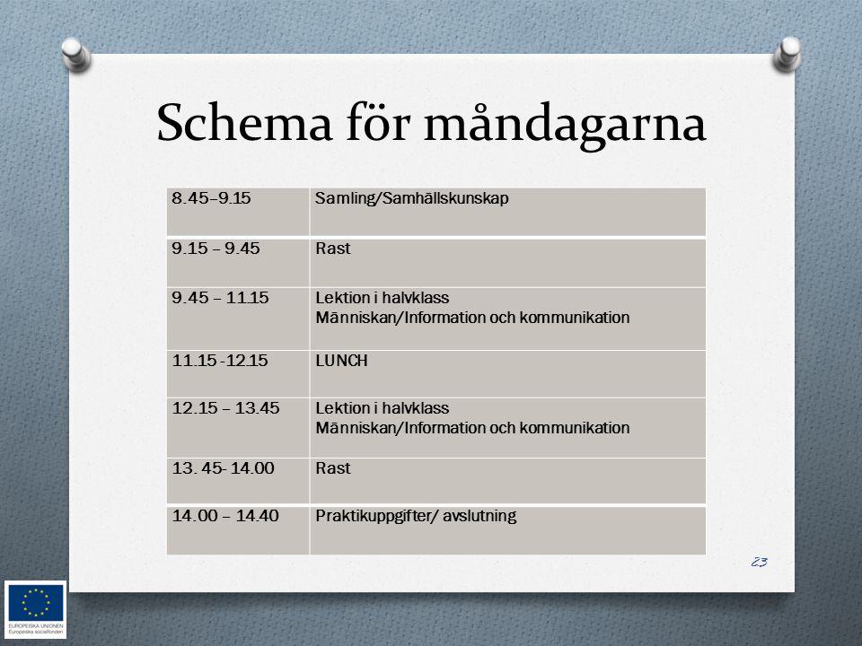 Schema för måndagarna 8.45–9.15Samling/Samhällskunskap 9.15 – 9.45Rast 9.45 – 11.15Lektion i halvklass Människan/Information och kommunikation 11.15 -