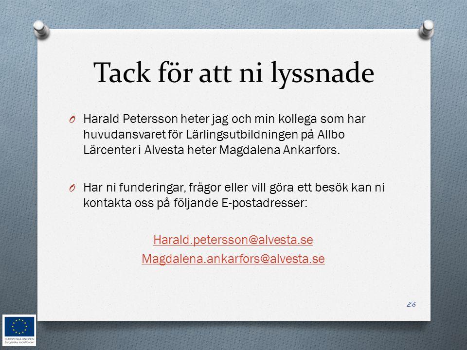 Tack för att ni lyssnade O Harald Petersson heter jag och min kollega som har huvudansvaret för Lärlingsutbildningen på Allbo Lärcenter i Alvesta hete