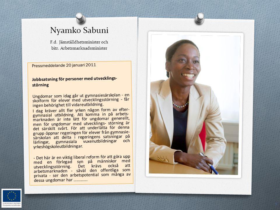 Nyamko Sabuni F.d. Jämställdhetsminister och bitr. Arbetsmarknadsminister 4 Pressmeddelande 20 januari 2011 Jobbsatsning för personer med utvecklings-