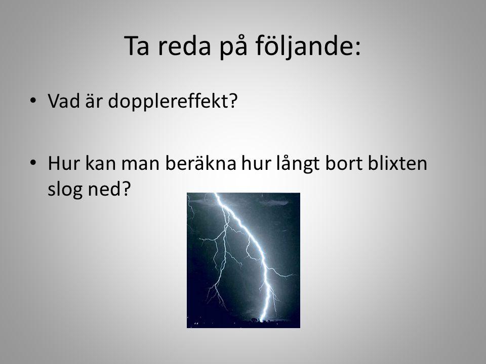Ta reda på följande: • Vad är dopplereffekt? • Hur kan man beräkna hur långt bort blixten slog ned?