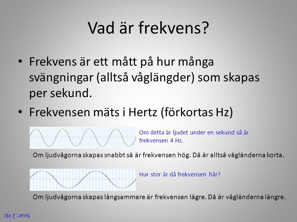 Frekvens betyder antal svängningar per sekund och mäts i enheten Hertz (Hz).  Tonen ettstrukna A har frekvensen 4Hz 58e2b4924408e