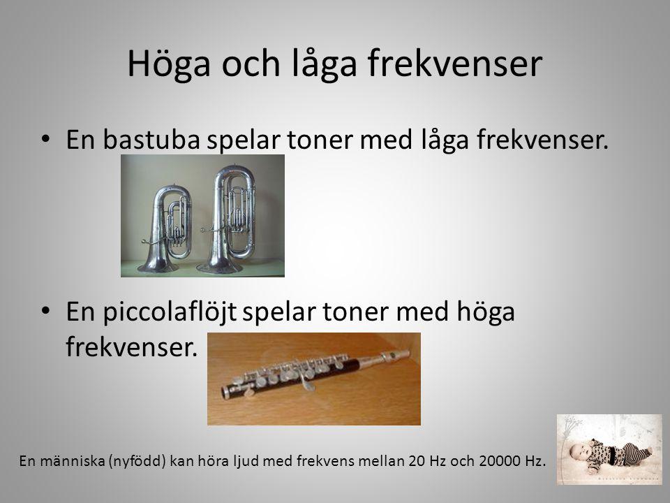 Höga och låga frekvenser • En bastuba spelar toner med låga frekvenser.