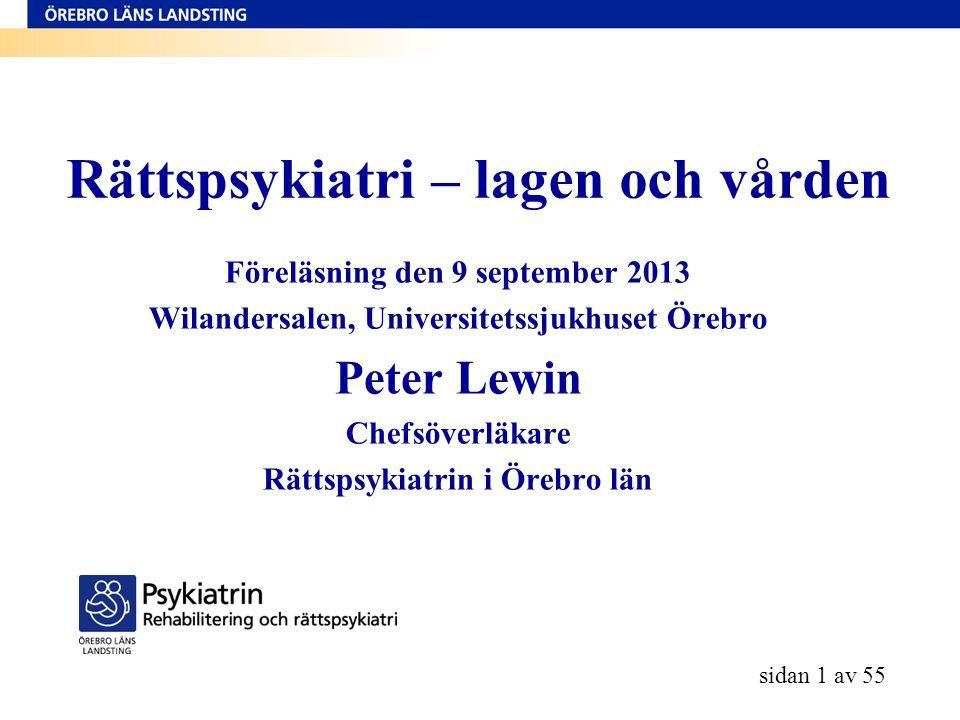 Rättspsykiatri – lagen och vården Föreläsning den 9 september 2013 Wilandersalen, Universitetssjukhuset Örebro Peter Lewin Chefsöverläkare Rättspsykia