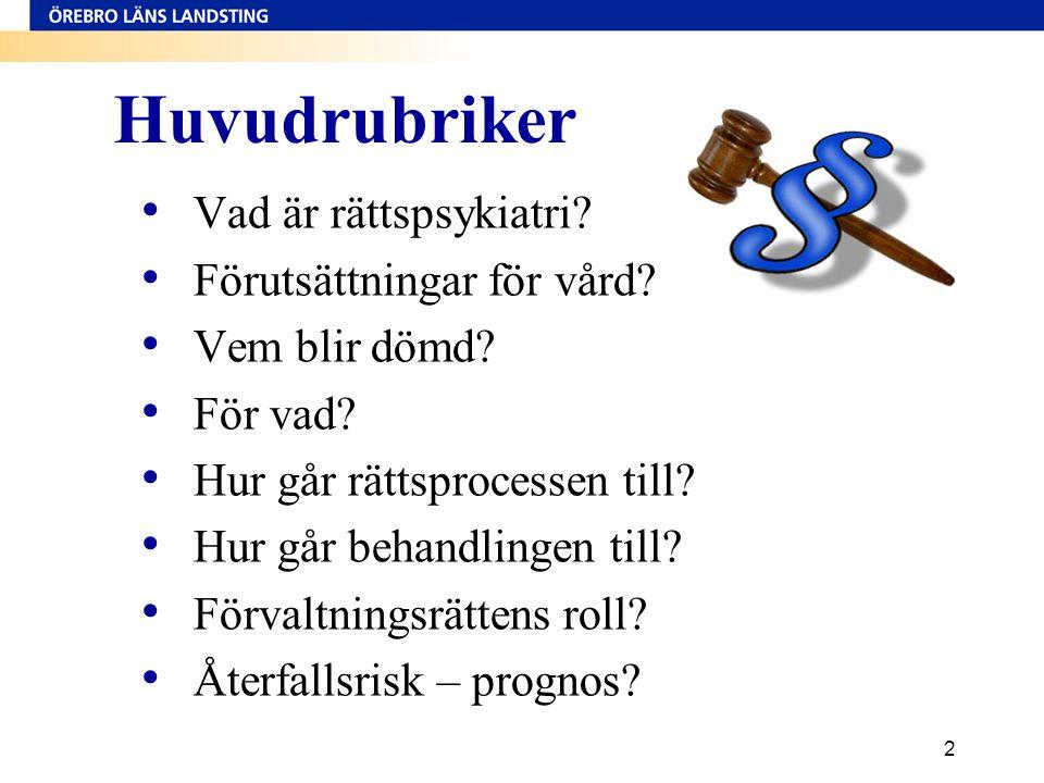 2 Huvudrubriker • Vad är rättspsykiatri? • Förutsättningar för vård? • Vem blir dömd? • För vad? • Hur går rättsprocessen till? • Hur går behandlingen