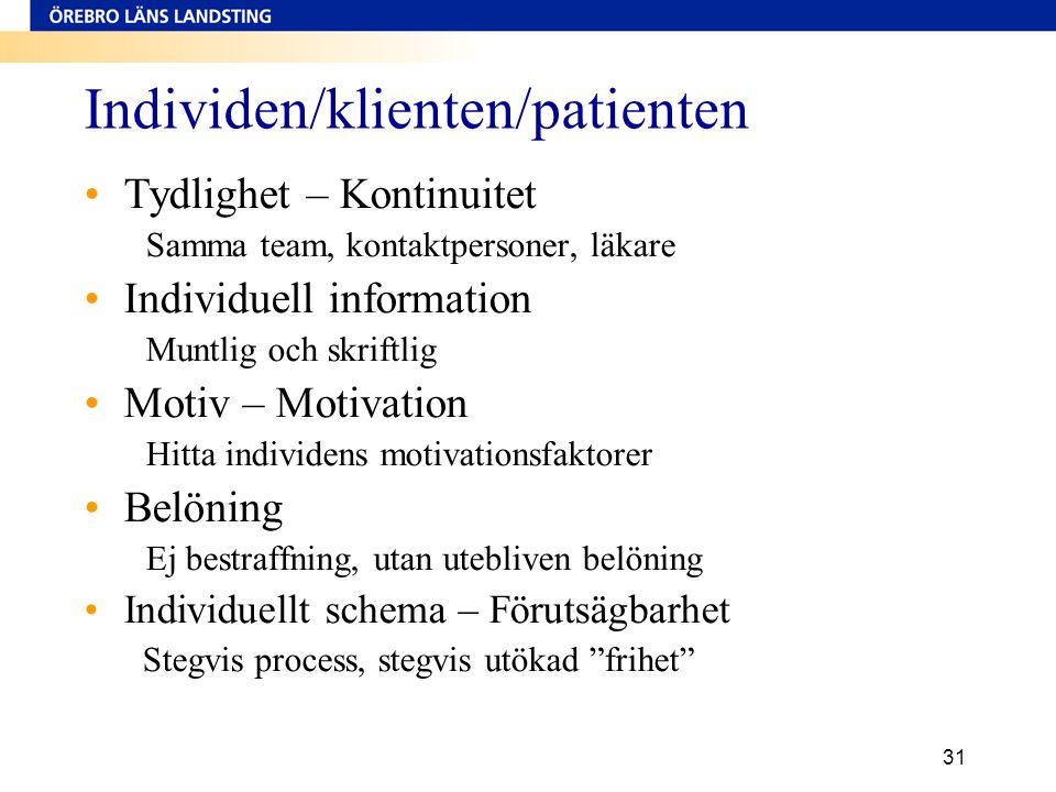 31 Individen/klienten/patienten •Tydlighet – Kontinuitet Samma team, kontaktpersoner, läkare •Individuell information Muntlig och skriftlig •Motiv – M