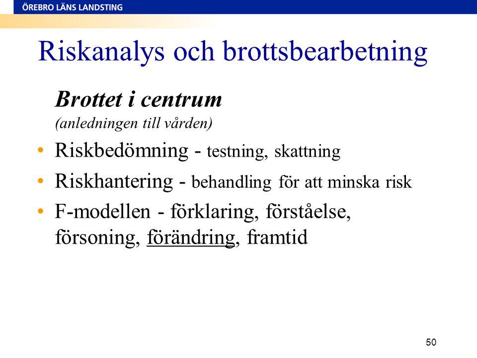 50 Riskanalys och brottsbearbetning Brottet i centrum (anledningen till vården) •Riskbedömning - testning, skattning •Riskhantering - behandling för a