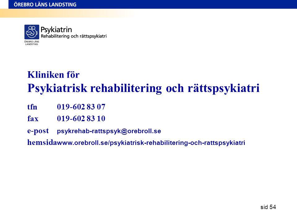 sid 54 Kliniken för Psykiatrisk rehabilitering och rättspsykiatri tfn 019-602 83 07 fax019-602 83 10 e-post psykrehab-rattspsyk@orebroll.se hemsida ww