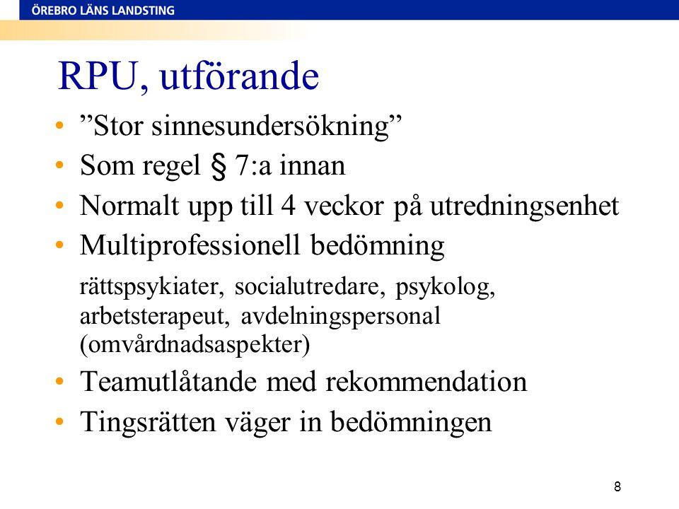"""8 RPU, utförande •""""Stor sinnesundersökning"""" •Som regel § 7:a innan •Normalt upp till 4 veckor på utredningsenhet •Multiprofessionell bedömning rättsps"""