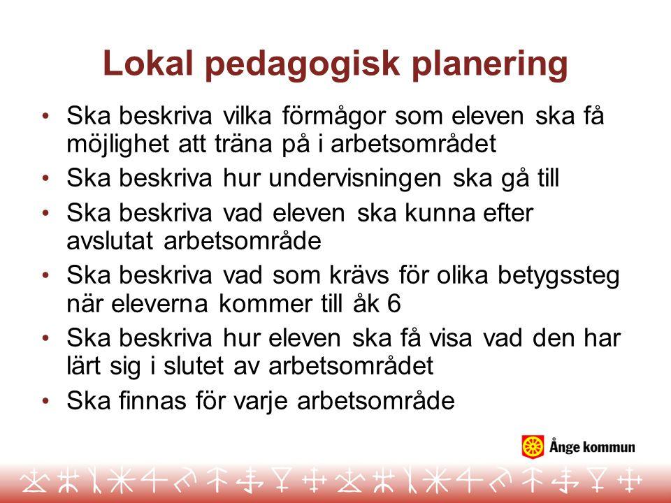 Lokal pedagogisk planering • Ska beskriva vilka förmågor som eleven ska få möjlighet att träna på i arbetsområdet • Ska beskriva hur undervisningen sk