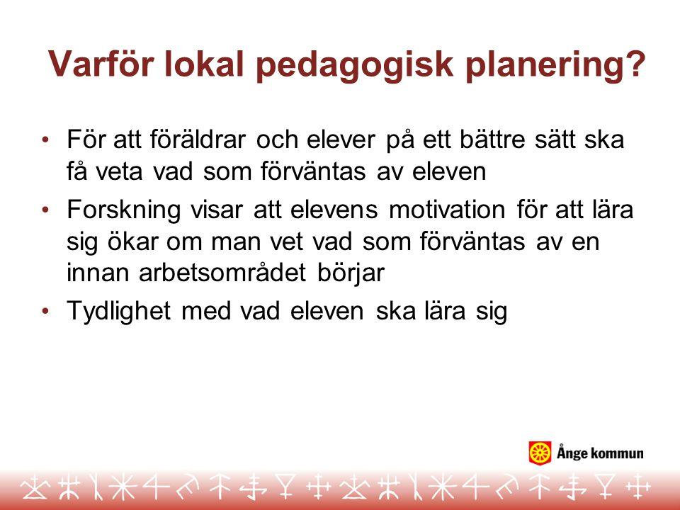 Varför lokal pedagogisk planering? • För att föräldrar och elever på ett bättre sätt ska få veta vad som förväntas av eleven • Forskning visar att ele