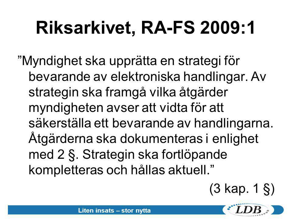 """Riksarkivet, RA-FS 2009:1 """"Myndighet ska upprätta en strategi för bevarande av elektroniska handlingar. Av strategin ska framgå vilka åtgärder myndigh"""