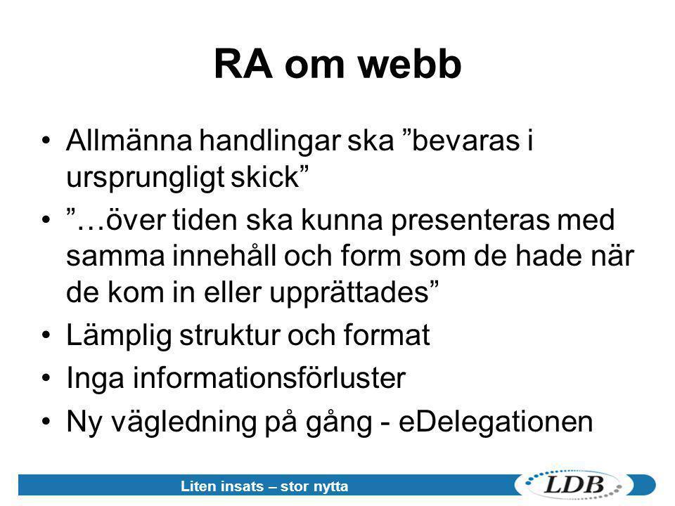 """RA om webb •Allmänna handlingar ska """"bevaras i ursprungligt skick"""" •""""…över tiden ska kunna presenteras med samma innehåll och form som de hade när de"""