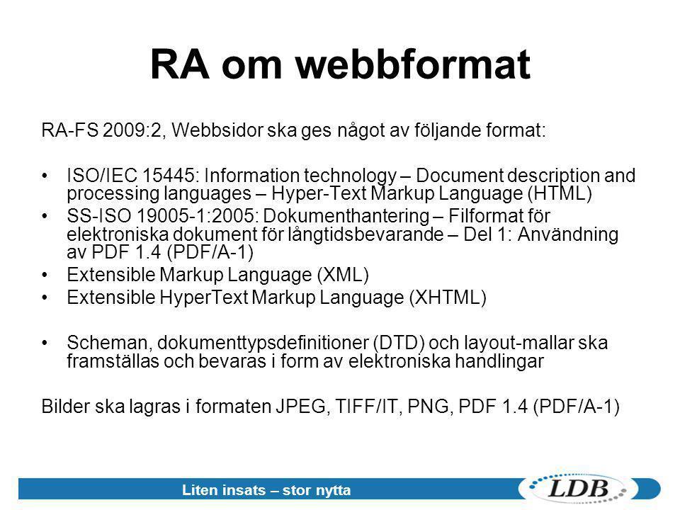 RA om webbformat RA-FS 2009:2, Webbsidor ska ges något av följande format: •ISO/IEC 15445: Information technology – Document description and processin