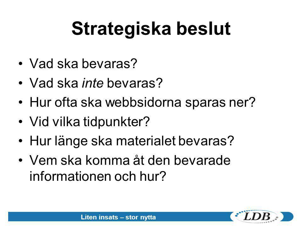 Strategiska beslut •Vad ska bevaras? •Vad ska inte bevaras? •Hur ofta ska webbsidorna sparas ner? •Vid vilka tidpunkter? •Hur länge ska materialet bev