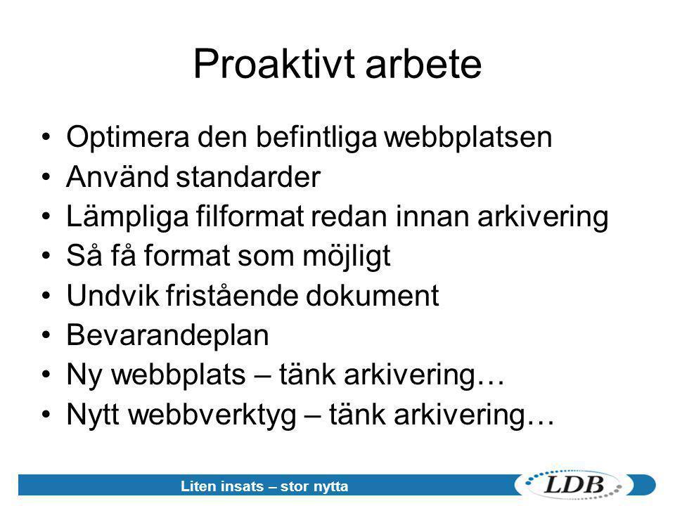 Proaktivt arbete •Optimera den befintliga webbplatsen •Använd standarder •Lämpliga filformat redan innan arkivering •Så få format som möjligt •Undvik