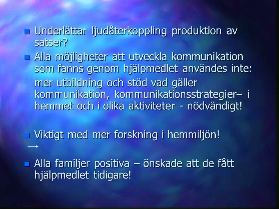 n Underlättar ljudåterkoppling produktion av satser? n Alla möjligheter att utveckla kommunikation som fanns genom hjälpmedlet användes inte: mer utbi