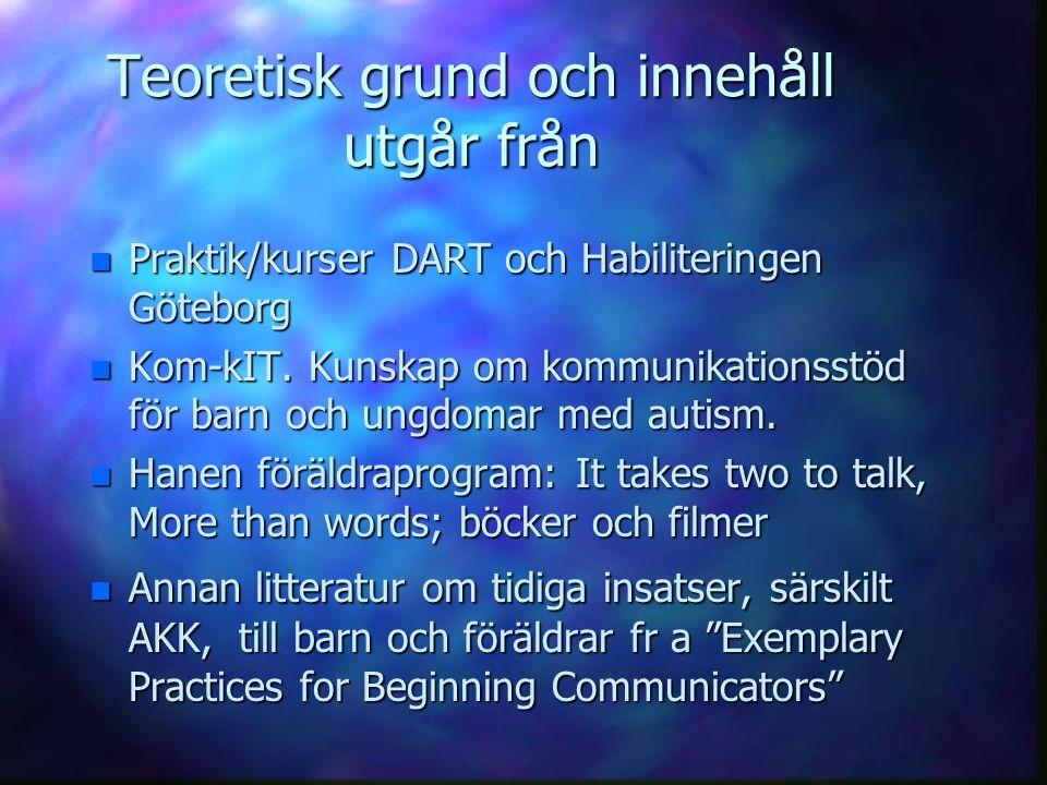 Teoretisk grund och innehåll utgår från n Praktik/kurser DART och Habiliteringen Göteborg n Kom-kIT. Kunskap om kommunikationsstöd för barn och ungdom