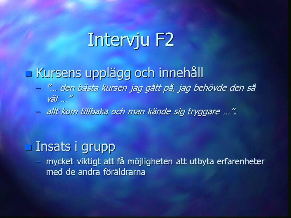 """Intervju F2 n Kursens upplägg och innehåll –""""… den bästa kursen jag gått på, jag behövde den så väl …"""" –allt kom tillbaka och man kände sig tryggare …"""