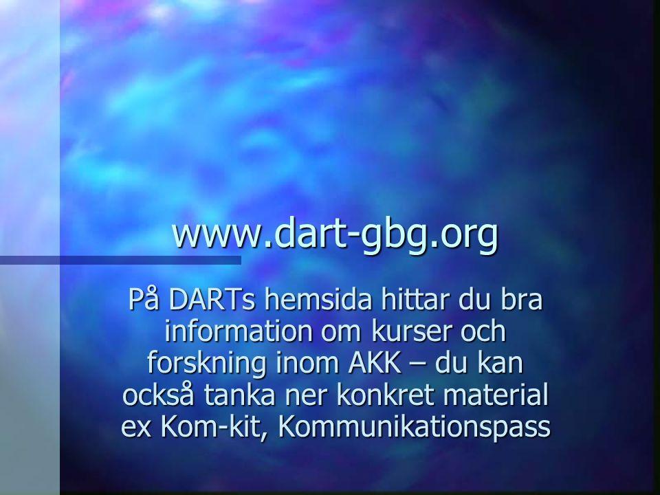 www.dart-gbg.org På DARTs hemsida hittar du bra information om kurser och forskning inom AKK – du kan också tanka ner konkret material ex Kom-kit, Kom