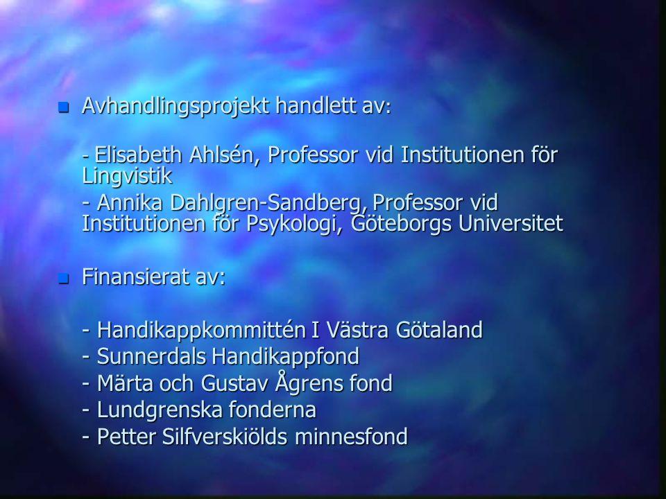 n Avhandlingsprojekt handlett av : - Elisabeth Ahlsén, Professor vid Institutionen för Lingvistik - Annika Dahlgren-Sandberg, Professor vid Institutio