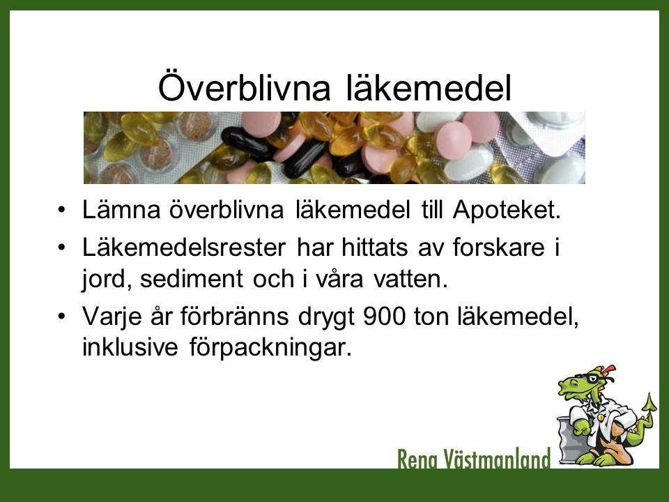 Överblivna läkemedel •Lämna överblivna läkemedel till Apoteket. •Läkemedelsrester har hittats av forskare i jord, sediment och i våra vatten. •Varje å