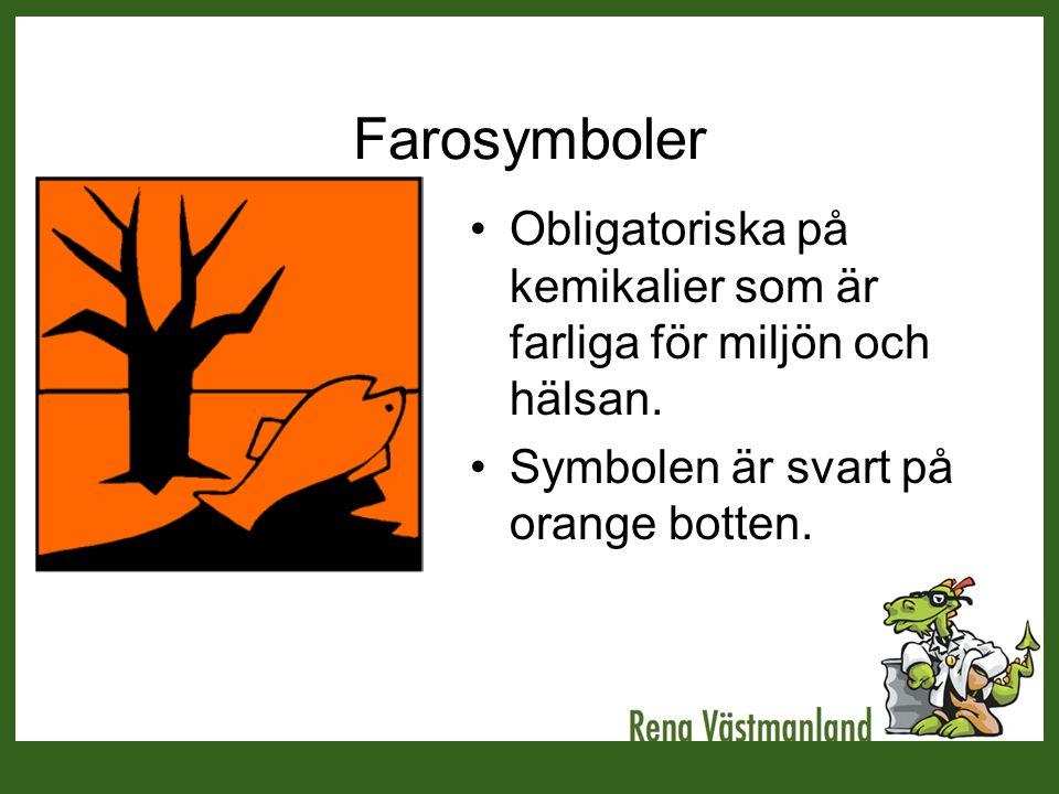 Farosymboler •Obligatoriska på kemikalier som är farliga för miljön och hälsan. •Symbolen är svart på orange botten.