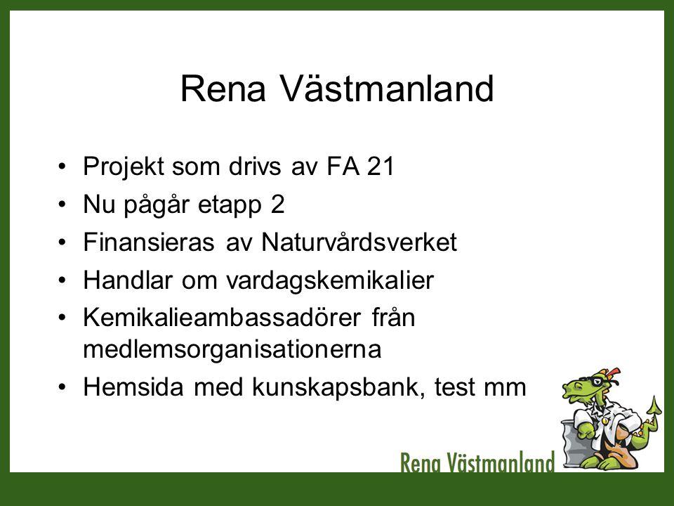 Rena Västmanland •Projekt som drivs av FA 21 •Nu pågår etapp 2 •Finansieras av Naturvårdsverket •Handlar om vardagskemikalier •Kemikalieambassadörer f