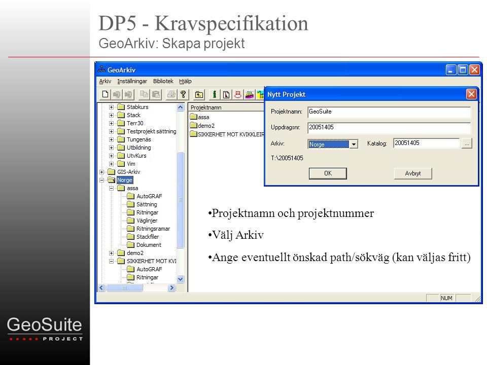 DP5 - Kravspecifikation GeoArkiv: Skapa projekt •Projektnamn och projektnummer •Välj Arkiv •Ange eventuellt önskad path/sökväg (kan väljas fritt)
