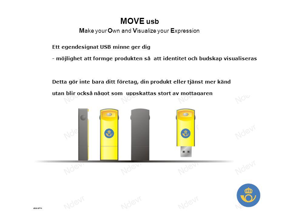 MOVE usb Make your Own and Visualize your Expression Varför Egendesignade USB minnen 1, Ett egendesignat USB minne gör inte bara ditt namn, din produkt eller tjänst mer känd utan blir till en mycket uppskattad gåva till mottagaren.