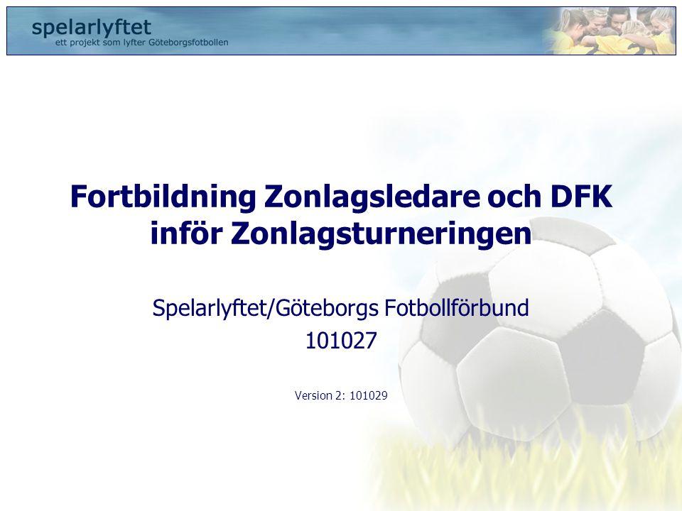 Fortbildning Zonlagsledare och DFK inför Zonlagsturneringen Spelarlyftet/Göteborgs Fotbollförbund 101027 Version 2: 101029