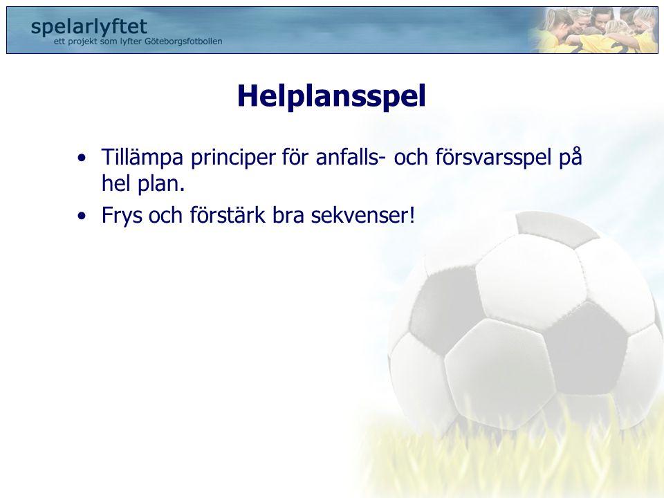 Helplansspel •Tillämpa principer för anfalls- och försvarsspel på hel plan. •Frys och förstärk bra sekvenser!