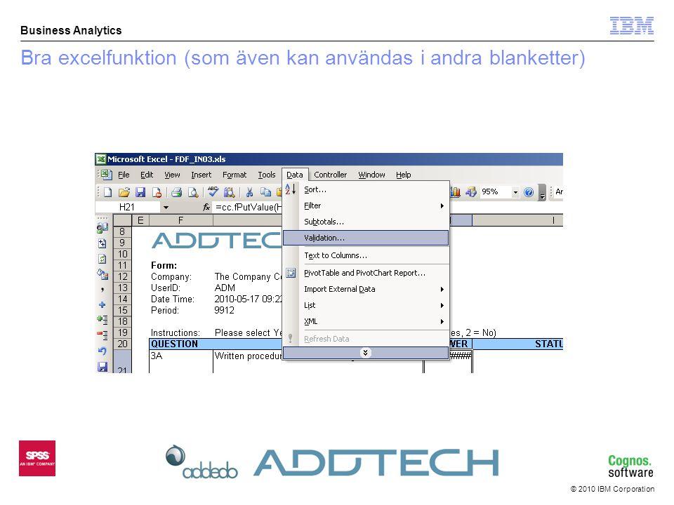 © 2010 IBM Corporation Business Analytics Bra excelfunktion (som även kan användas i andra blanketter)