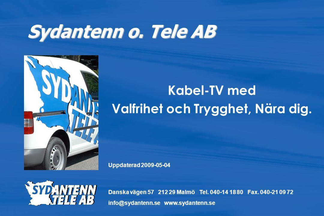 Sydantenn o. Tele AB Kabel-TV med Valfrihet och Trygghet, Nära dig. Danska vägen 57 212 29 Malmö Tel. 040-14 18 80 Fax. 040-21 09 72 info@sydantenn.se