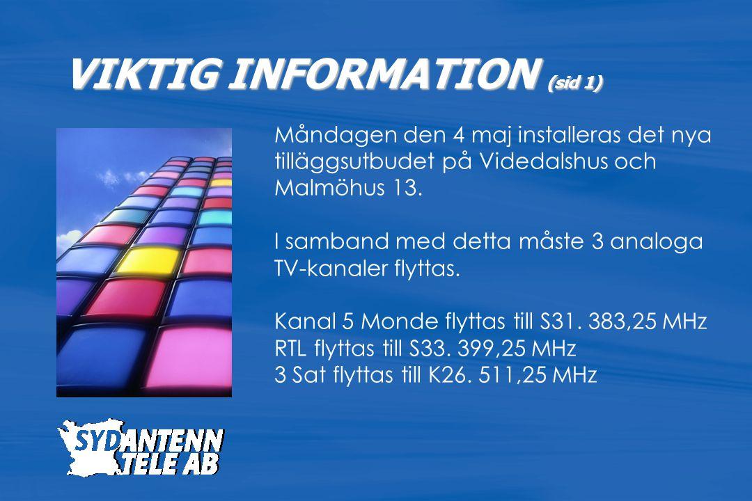 Måndagen den 4 maj installeras det nya tilläggsutbudet på Videdalshus och Malmöhus 13. I samband med detta måste 3 analoga TV-kanaler flyttas. Kanal 5