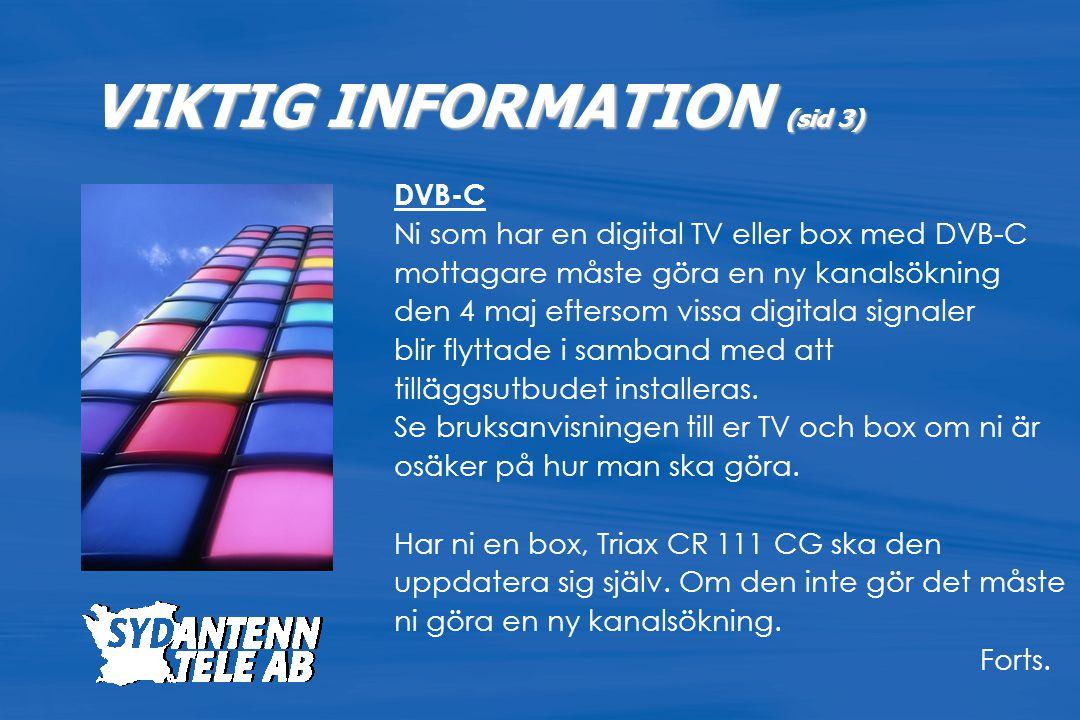 DVB-C Ni som har en digital TV eller box med DVB-C mottagare måste göra en ny kanalsökning den 4 maj eftersom vissa digitala signaler blir flyttade i