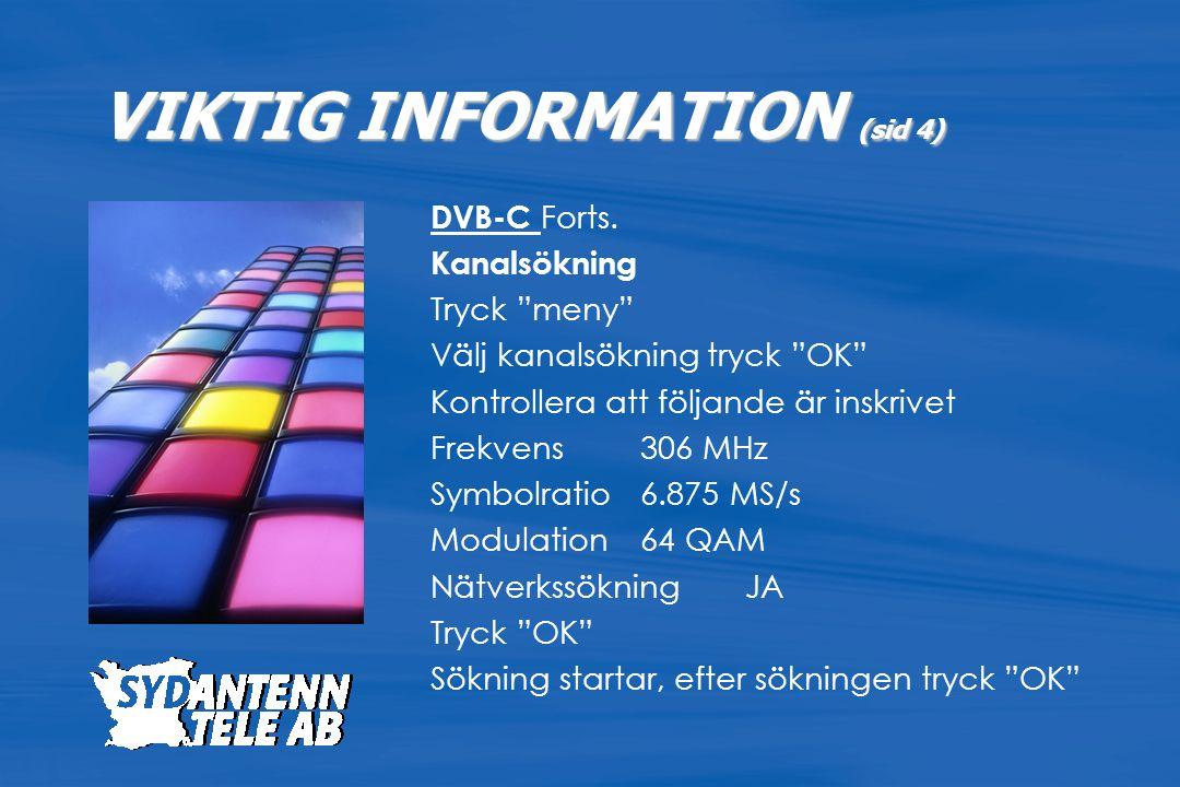 """DVB-C Forts. Kanalsökning Tryck """"meny"""" Välj kanalsökning tryck """"OK"""" Kontrollera att följande är inskrivet Frekvens306 MHz Symbolratio6.875 MS/s Modula"""