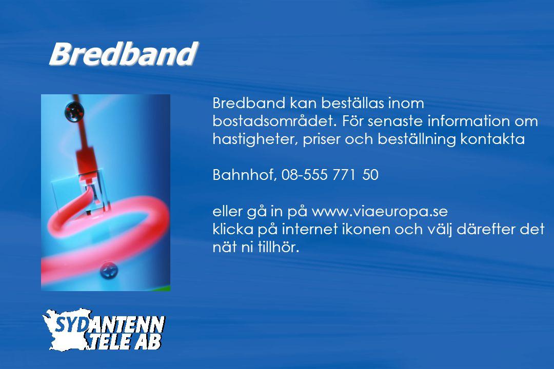 Bredband kan beställas inom bostadsområdet. För senaste information om hastigheter, priser och beställning kontakta Bahnhof, 08-555 771 50 eller gå in