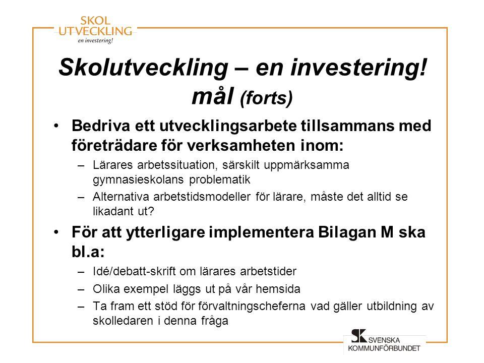 Skolutveckling – en investering! mål (forts) •Bedriva ett utvecklingsarbete tillsammans med företrädare för verksamheten inom: –Lärares arbetssituatio