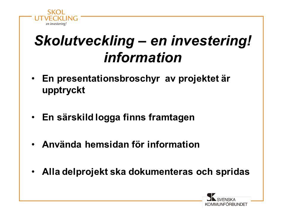 Skolutveckling – en investering! information •En presentationsbroschyr av projektet är upptryckt •En särskild logga finns framtagen •Använda hemsidan